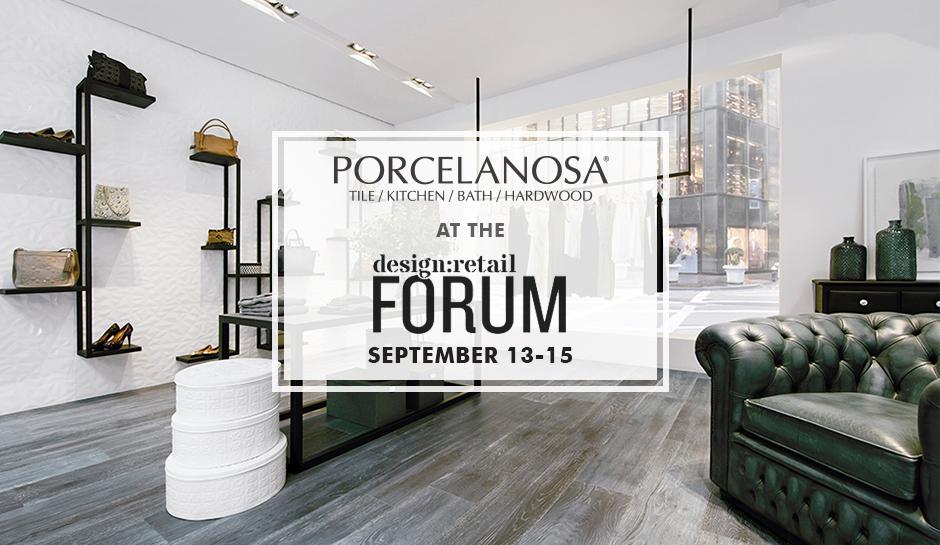 Join Porcelanosa At The DesignRetail Forum September 13 15