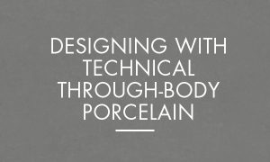 Designing With Technical Through-Body Porcelain